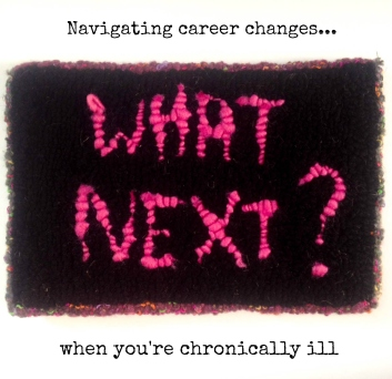 What next navigating career changes when you're chronically ill